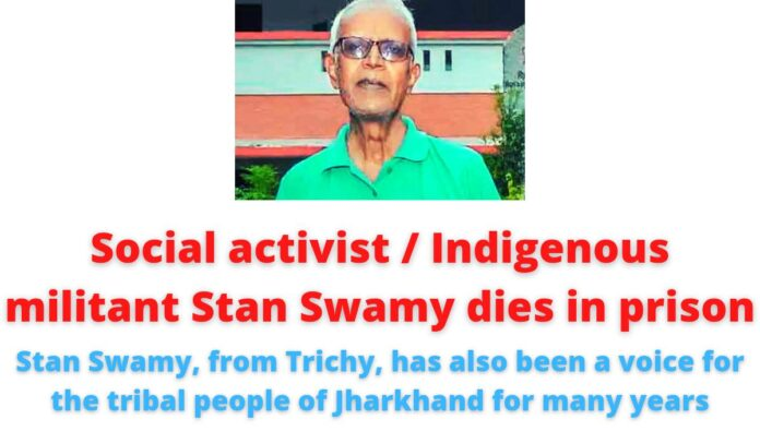 Social activist / Indigenous militant Stan Swamy dies in prison | Stan Swamy, from Trichy, has also been a voice for the tribal people of Jharkhand for many years.