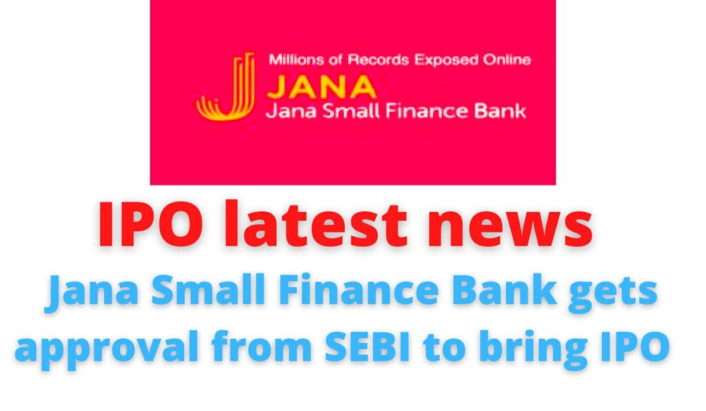 IPO latest news: Jana Small Finance Bank gets approval from SEBI to bring IPO.
