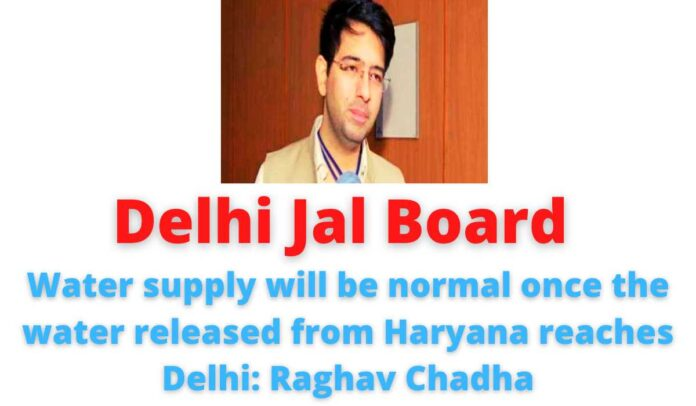 Delhi Jal Board: Water supply will be normal once the water released from Haryana reaches Delhi: Raghav Chadha.