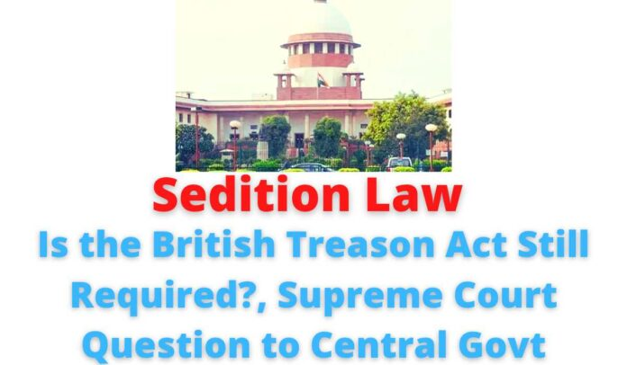 Sedition Law: Is the British Treason Act Still Required?, Supreme Court Question to Central Govt.