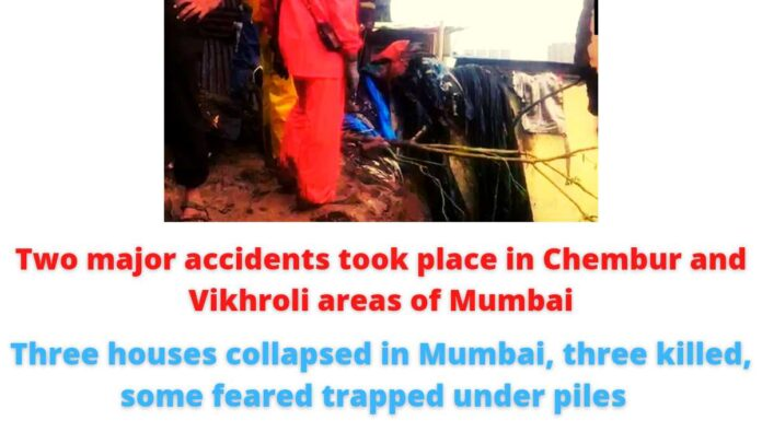 Two major accidents took place in Chembur and Vikhroli areas of Mumbai: Three houses collapsed in Mumbai, three killed, some feared trapped under piles.