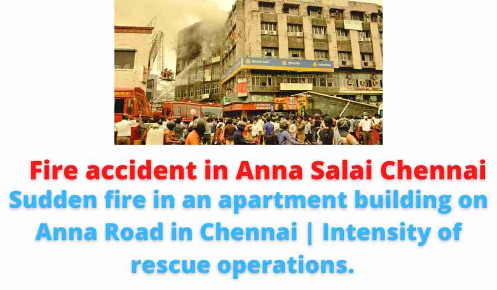 Fire accident in Anna Salai Chennai: Sudden fire in an apartment building on Anna Road in Chennai   Intensity of rescue operations.