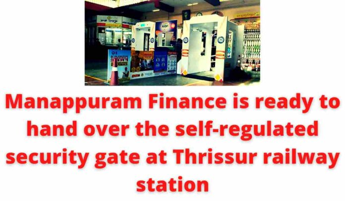 Manappuram Finance is ready to hand over the self-regulated security gate at Thrissur railway station.
