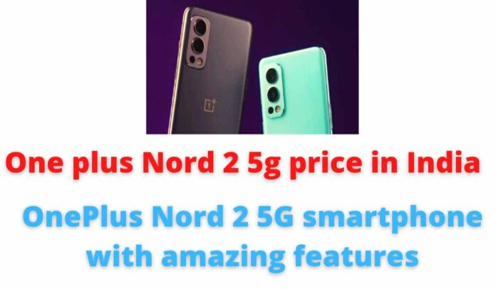 One plus Nord 2 5g price in India: OnePlus Nord 2 5G smartphone with amazing features.