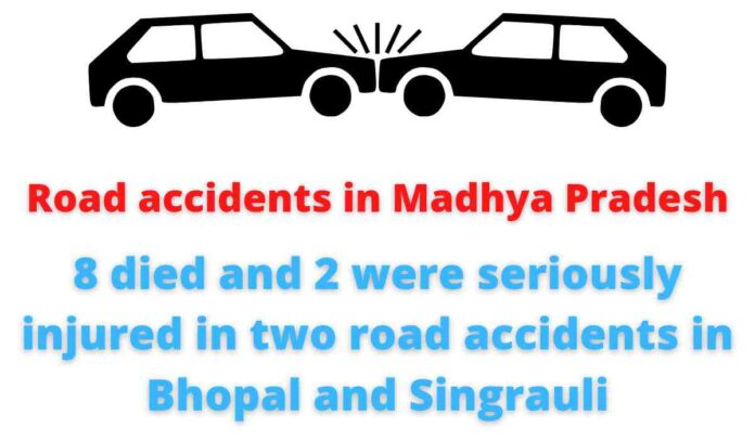 Road accidents in Madhya Pradesh: 8 died and 2 were seriously injured in two road accidents in Bhopal and Singrauli.