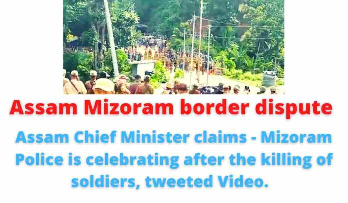 Assam Mizoram border dispute: Assam Chief Minister claims - Mizoram Police is celebrating after the killing of soldiers, tweeted Video.