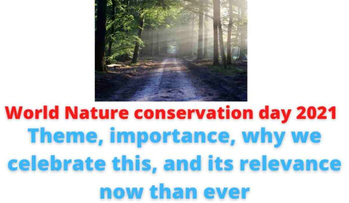 World Nature conservation day 2021: Theme, importance, why we celebrate this, and its relevance now than ever.
