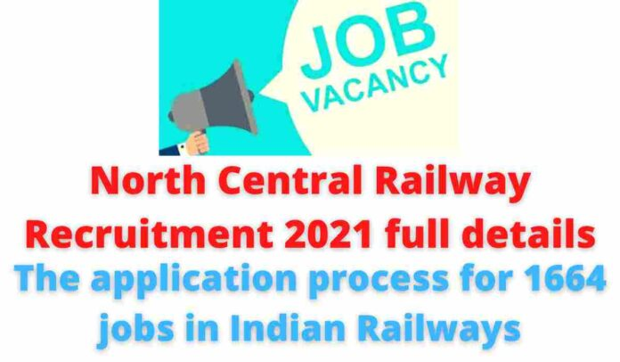 North Central Railway Recruitment 2021 full details: The application process for 1664 jobs in Indian Railways.