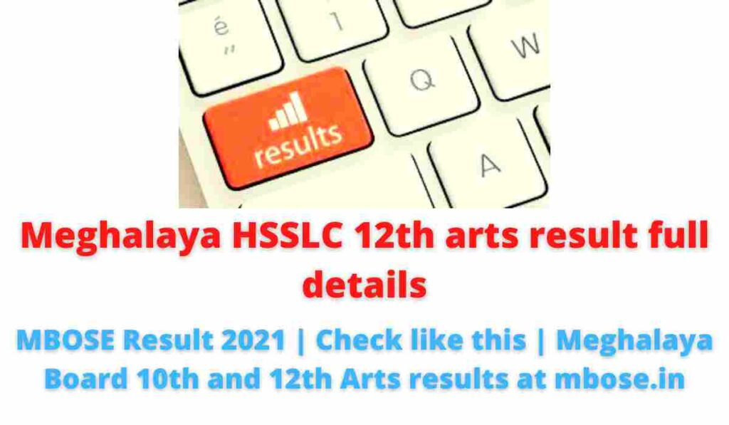 Meghalaya HSSLC 12th arts result full details: MBOSE Result 2021   Check like this   Meghalaya Board 10th and 12th Arts results at mbose.in