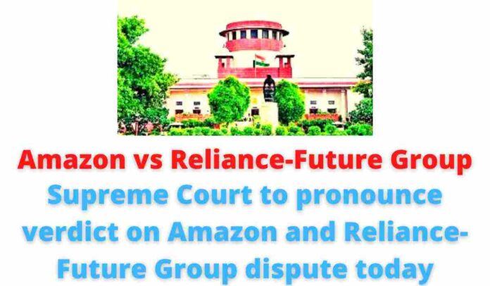 Amazon vs Reliance-Future Group: Supreme Court to pronounce verdict on Amazon and Reliance-Future Group dispute today.