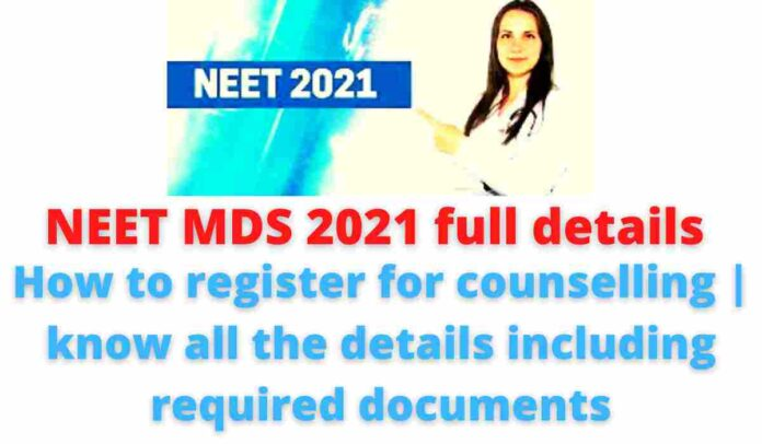 NEET MDS 2021 full details: How to register for counselling   know all the details including required documents.