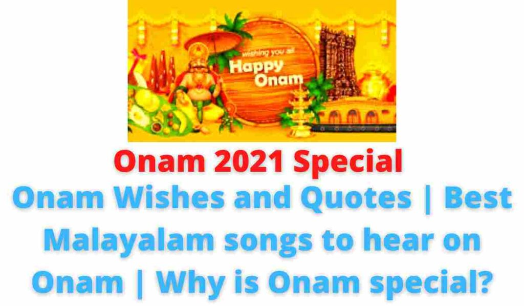 Onam 2021 Special: Onam Wishes and Quotes   Best Malayalam songs to hear on Onam   Why is Onam special?.