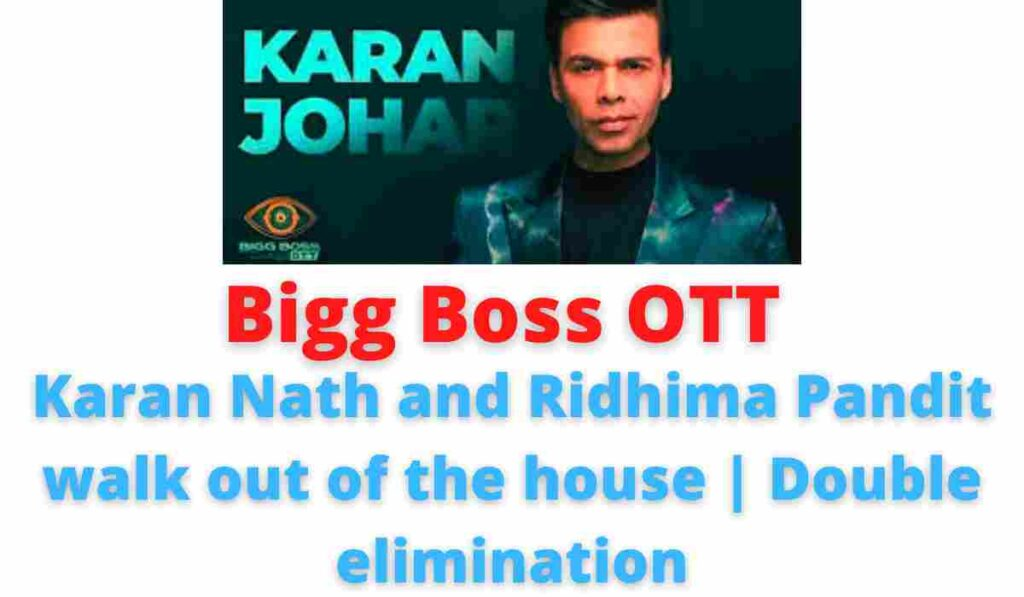 Bigg Boss OTT: Karan Nath and Ridhima Pandit walk out of the house   Double elimination.