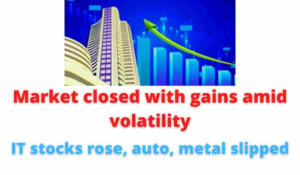 Market closed with gains amid volatility: IT stocks rose, auto, metal slipped.
