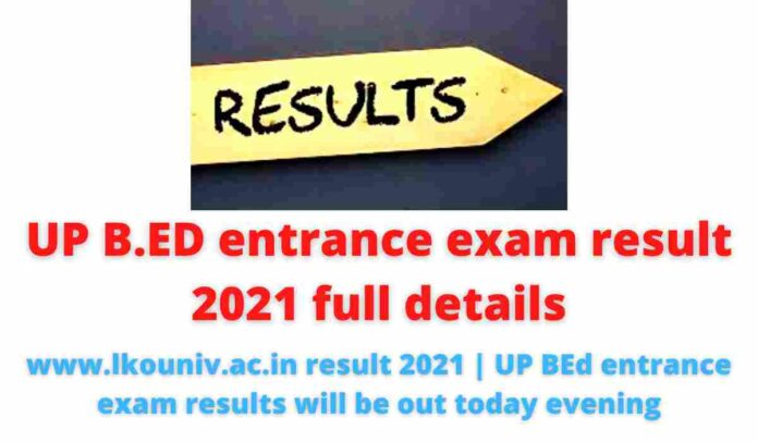 UP B.ED entrance exam result 2021 full details: www.lkouniv.ac.in result 2021 | UP BEd entrance exam results will be out today evening.