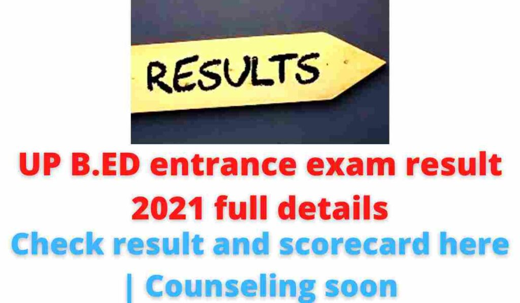 UP B.ED Entrance Exam Result 2021 Full Details: check result and scorecard here | Counseling soon.