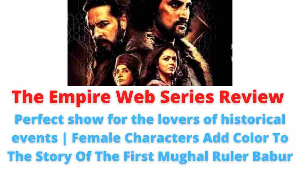 The Empire Web Series Review: Perfect show for the lovers of historical events   Female Characters Add Color To The Story Of The First Mughal Ruler Babur.