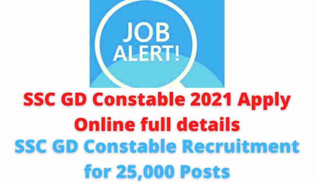 SSC GD Constable 2021 Apply Online full details: SSC GD Constable Recruitment for 25,000 Posts.