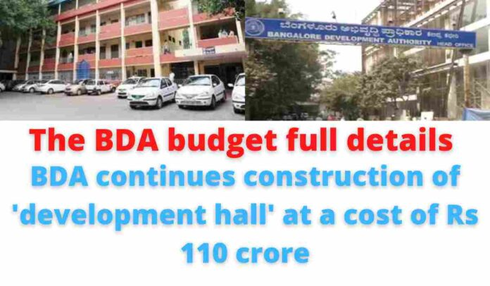 The BDA budget full details: BDA continues construction of 'development hall' at a cost of Rs 110 crore.