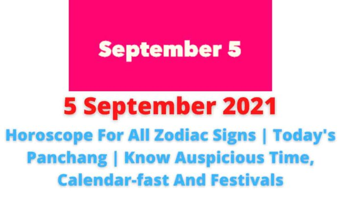 5 September 2021: Horoscope For All Zodiac Signs | Today's Panchang | Know Auspicious Time, Calendar-fast And Festivals.