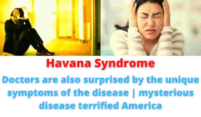 Havana Syndrome: Doctors are also surprised by the unique symptoms of the disease   mysterious disease terrified America.