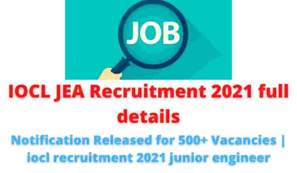 IOCL JEA Recruitment 2021 full details: Notification Released for 500+ Vacancies | iocl recruitment 2021 junior engineer.