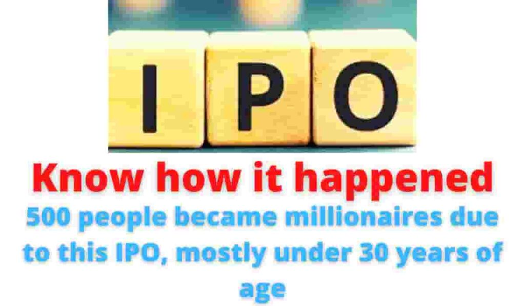 Know how it happened: 500 people became millionaires due to this IPO, mostly under 30 years of age.