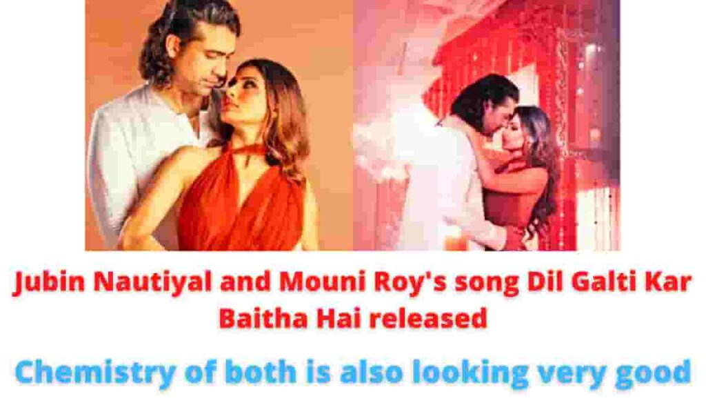 Jubin Nautiyal and Mouni Roy's song Dil Galti Kar Baitha Hai released   Chemistry of both is also looking very good.