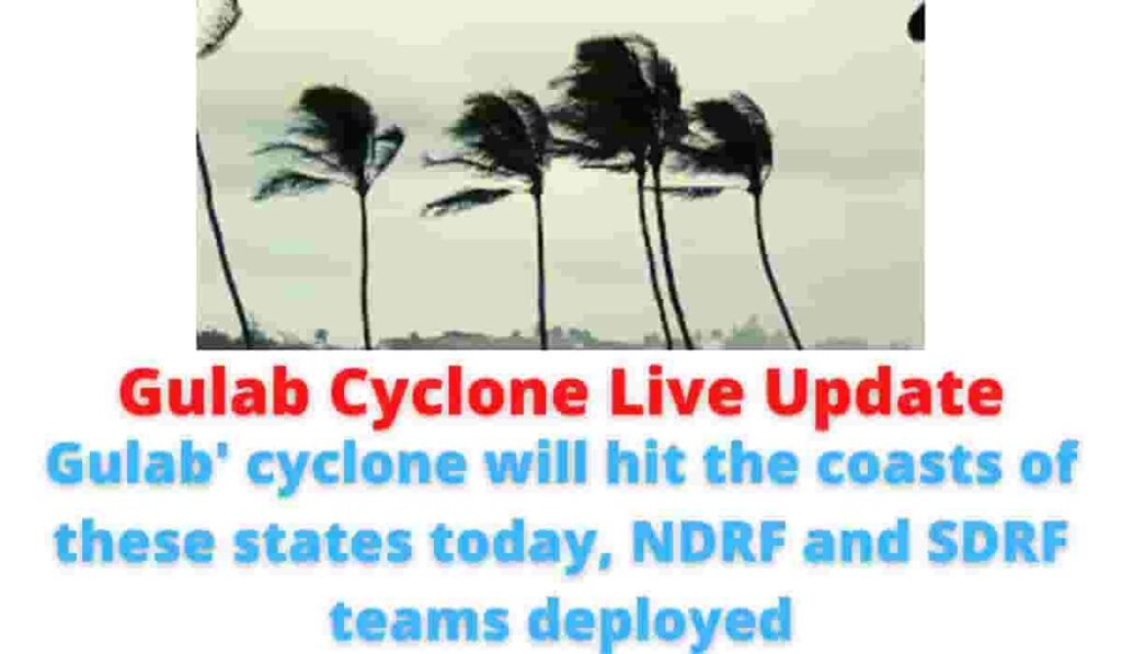 Gulab Cyclone Live Update: 'Gulab' cyclone will hit the coasts of these states today, NDRF and SDRF teams deployed.