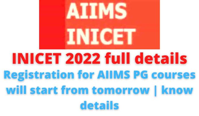 INICET 2022 full details: Registration for AIIMS PG courses will start from tomorrow | know details.