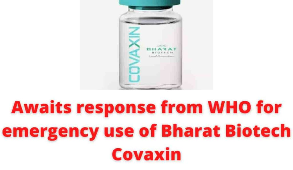 Awaits response from WHO for emergency use of Bharat Biotech Covaxin.