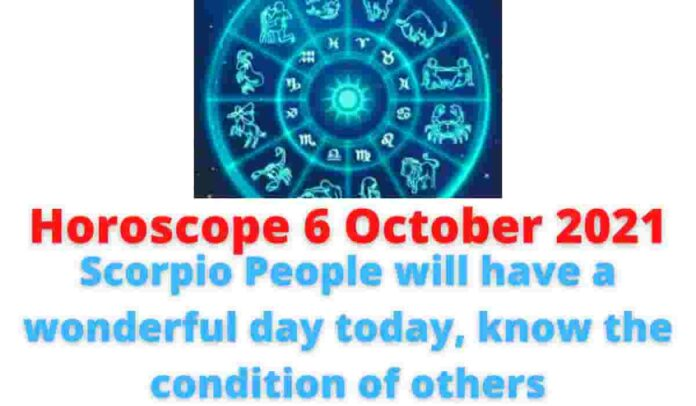 6 October 2021 Horoscope: Scorpio People will have a wonderful day today, know the condition of others.