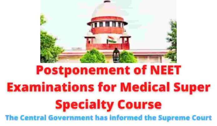 Postponement of NEET Examinations for Medical Super Specialty Course: The Central Government has informed the Supreme Court.