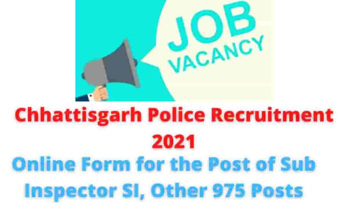 Chhattisgarh Police Recruitment 2021: Online Form for the Post of Sub Inspector SI, Other 975 Posts.