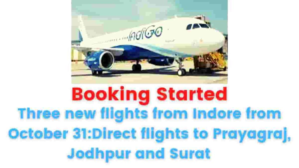 Booking Started: Three new flights from Indore from October 31: Direct flights to Prayagraj, Jodhpur and Surat.